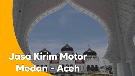 Jasa Kirim Motor Dari Medan Ke Aceh