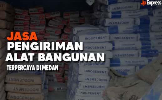 Jasa Pengiriman Alat- Alat Bangunan Medan